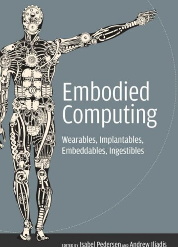 Embodied Computing: Wearables, implantables, embeddables, ingestibles